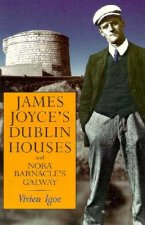 James Joyce's Dublin Houses: And Nora Barnacle's Galway