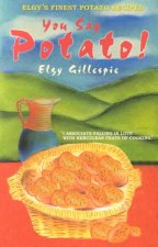 You Say Potato!: Elgy's Book of Finest Potato Recipes
