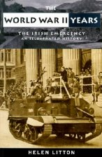 The World War II Years: The Irish Emergency; An Illustrated History