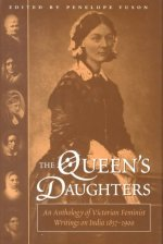Queen's Daughters: An Anthology of Victorian Feminist Writings on India 1857-1900