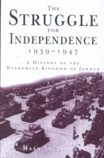 Struggle for Independence 1939-1947: A History of the Hashemite Kingdom of Jordan