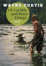 Of Earthly and River Things: An Angler's Memoir