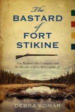 The Bastard of Fort Stikine: The Hudson's Bay Company and the Murder of John McLoughlin Jr.