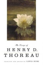 The Essays of Henry D. Thoreau: Selected and Edited by Lewis Hyde