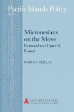Micronesians on the Move: Eastward and Upward Bound