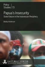 Papua's Insecurity: State Failure in the Indonesian Periphery