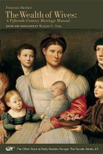 Francesco Barbaro: The Wealth of Wives: A Fifteenth-Century Marriage Manual