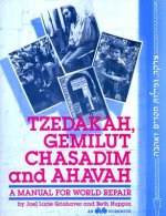 Tzedakah, Gemilut Chasadim, and Ahavah: A Manual for World Repair