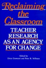 Reclaiming the Classroom: Teacher Research as an Agency for Change