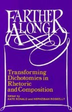 Farther Along: Transforming Dichotomies in Rhetoric and Composition