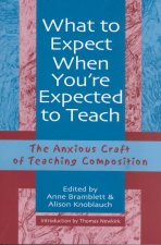 What to Expect When Youre Expected to Teach: The Anxious Craft of Teaching Composition