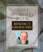 Quiet Moments with Benedict Groeschel: 120 Readings