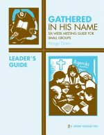 Gathered in His Name: For Small Faith Communities: Leader's Guide