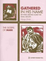 Gathered in His Name: The Gospel of Mark: Six-Week Meeting Guide for Small Groups