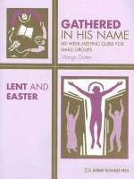 Lent and Easter: Six-Week Meeting Guide for Small Groups