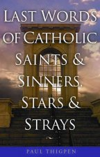 Last Words: Final Thoughts of Catholic Saints & Sinners