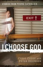 I Choose God: Stories from Young Catholics