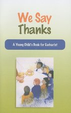 We Say Thanks: A Young Child's Book for Eucharist