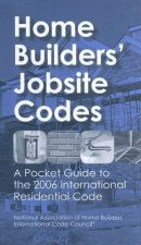 Home Builders' Jobsite Codes: A Pocket Guide to the 2006 International Residential Code