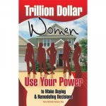 Trillion Dollar Women: Use Your Power to Make Buying and Remodeling Decisions