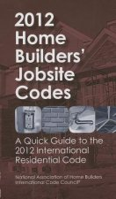 2012 Home Builders' Jobsite Codes: A Quick Guide to the 2012 International Residential Code