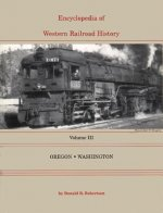 Encyclopedia of Western Railroad History: Volume III-Oregon & Washington