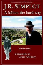 J. R. Simplot: A Billion the Hard Way