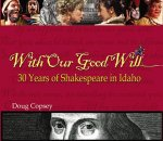 With Our Good Will: 30 Years of Shakespeare in Idaho