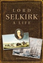 Lord Selkirk: A Life