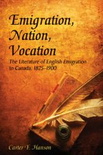 Emigration, Nation, Vocation: The Literature of English Emigration to Canada, 1825-1900