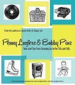 Penny Loafers & Bobby Pins: Tales and Tips from Growing Up in the '50s and '60s