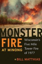 Monster Fire at Minong: Wisconsin's Five Mile Tower Fire of 1977