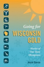 Going for Wisconsin Gold: Stories of Our State Olympians