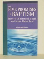 The Five Promises of Baptism: How to Understand Them and Make Them Real