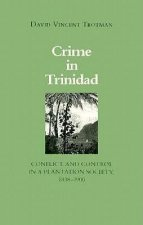 Crime in Trinidad: Conflict and Control in a Plantation Society, 1838-1900