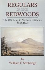 Regulars in the Redwoods: The U.S. Army in Northern California, 1852-1861