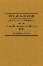 William Fairholme: Journal of an Expedition to the Grand Prairies of the Missouri, 1840