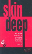 Skin Deep: Real People Surviving & Succeeding Half-Black Half-White in America