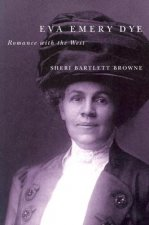 Eva Emery Dye: Romance with the West