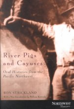 River Pigs & Cayuses: Oral Histories from the Pacific Northwest