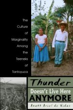 Thunder Doesn't Live Here Anymore: The Culture of Marginality Among the Teenek of Tantoyuca