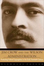 Jim Crow and the Wilson Administration: Protesting Federal Segregation in the Early Twentieth Century