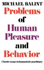 Problems of Human Pleasure and Behavior: Classic Essays in Humanistic Psychiatry