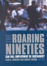 The Roaring Nineties: Can Full Employment Be Sustained?: Can Full Employment Be Sustained?