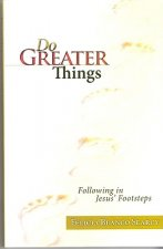 Do Greater Things: Following in Jesus' Footsteps
