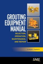 Grouting Equipment Manual: Selection, Operation, Maintenance, and Repair