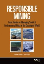 Responsible Mining: Case Studies in Managing Social & Environmental Risks in the Developed World