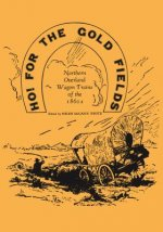 Ho! for the Gold Fields: Northern Overland Wagon Trains of the 1860s