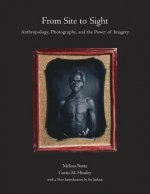From Site to Sight: Anthropology, Photography, and the Power of Imagery, Thirtieth Anniversary Edition