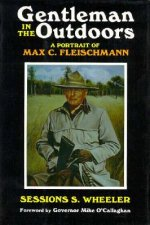 Gentleman in the Outdoors: A Portrait of Max C. Fleischmann
